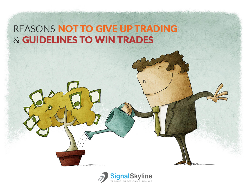 Reasons-Not-To-Give-Up-Trading-&-Guidelines-to-Win-Trades