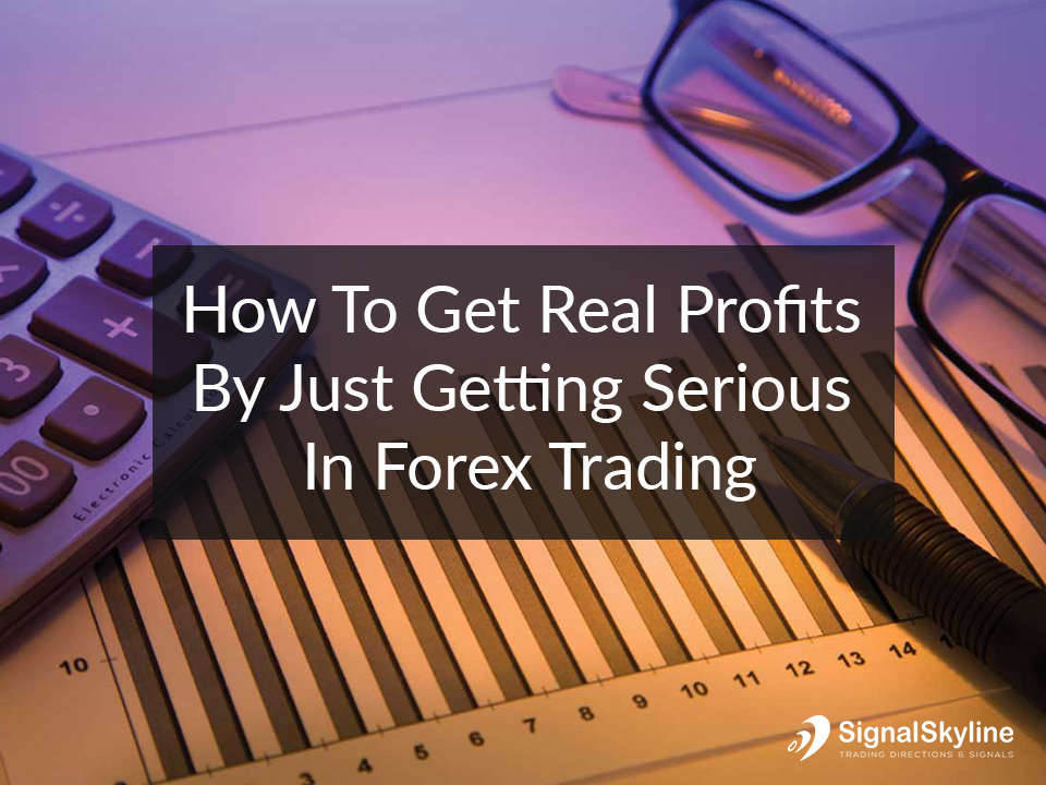 How-To-Get-Real-Profits-By-Just-Getting-Serious-In-Forex-Trading