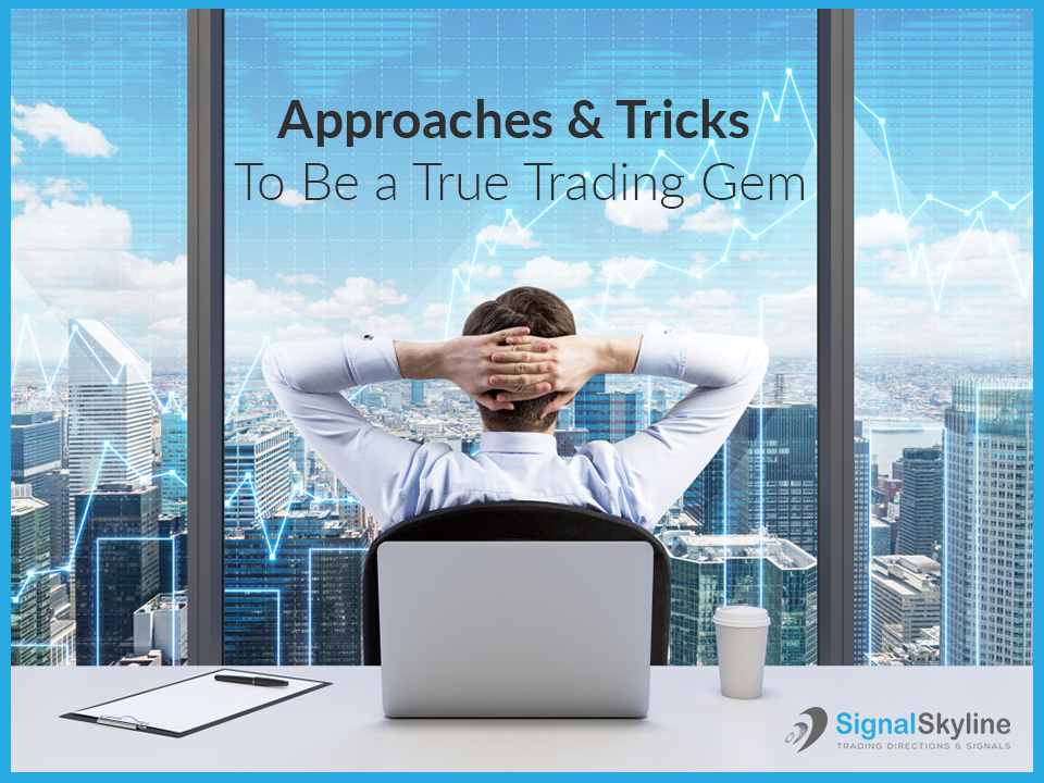 Approaches-&-Tricks-To-be-a-True-Trading-Gem