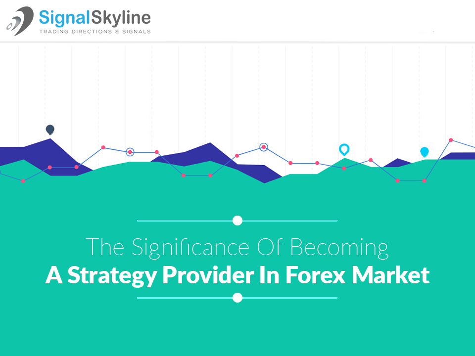 The-Significance-Of-Becoming-A-Strategy-Provider-In-Forex-Market